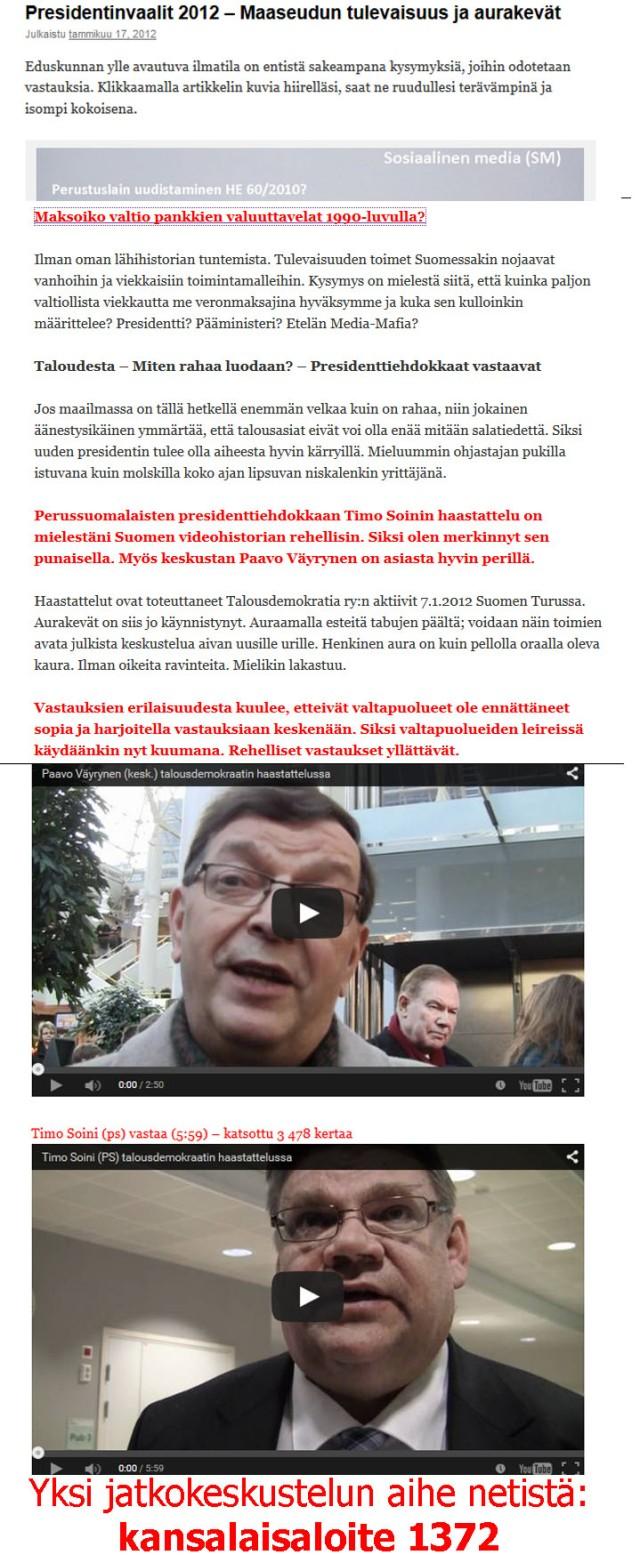 Näiden Turussa 7.1.2012 nauhoitettujen haastattelujen pohjalta on hyvä edetä tilannekuvan muodostamisessa.
